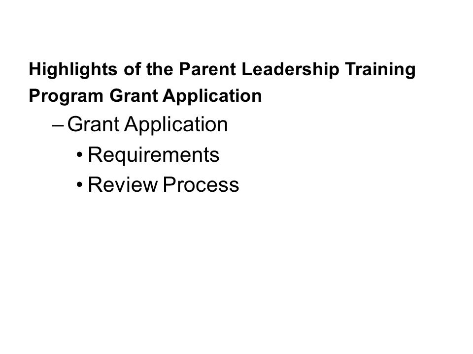 Highlights of the Parent Leadership Training Program Grant Application –Grant Application Requirements Review Process