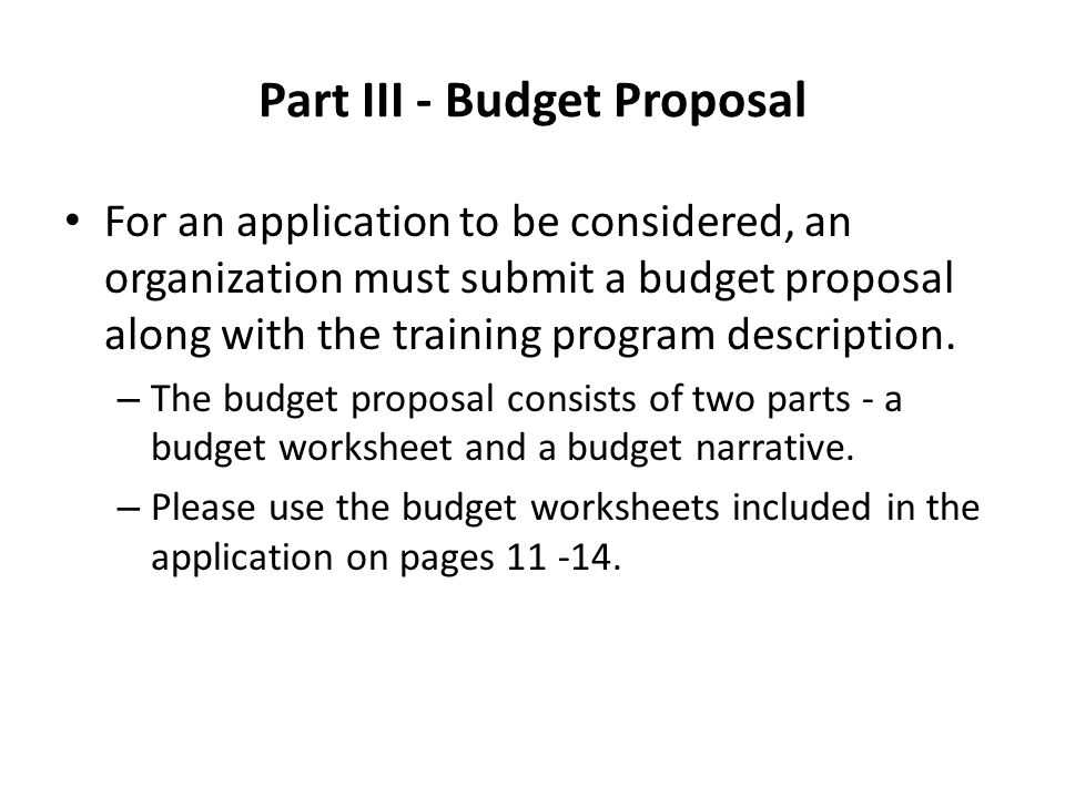 Part III - Budget Proposal For an application to be considered, an organization must submit a budget proposal along with the training program description.