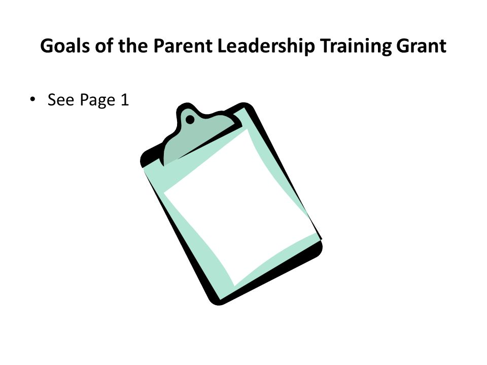 Goals of the Parent Leadership Training Grant See Page 1