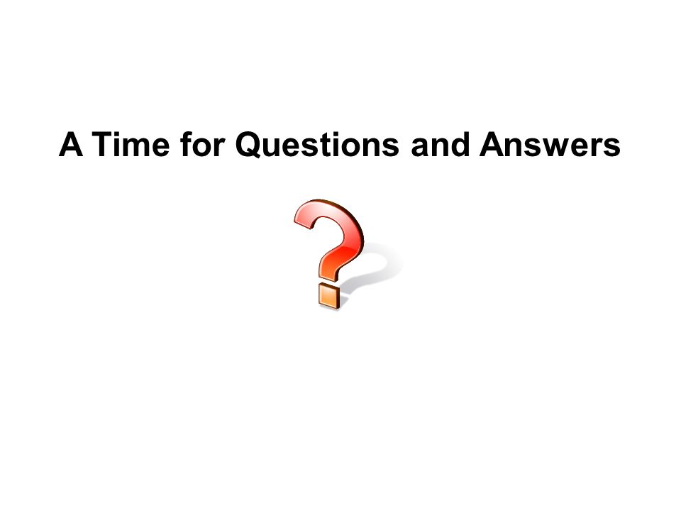 A Time for Questions and Answers