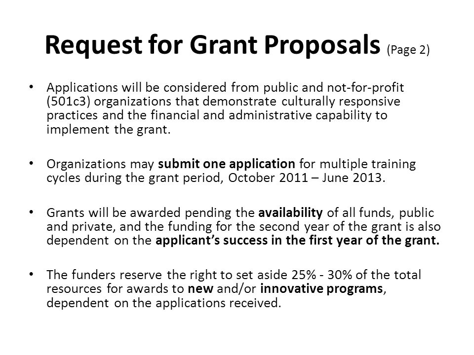 Request for Grant Proposals (Page 2) Applications will be considered from public and not-for-profit (501c3) organizations that demonstrate culturally responsive practices and the financial and administrative capability to implement the grant.