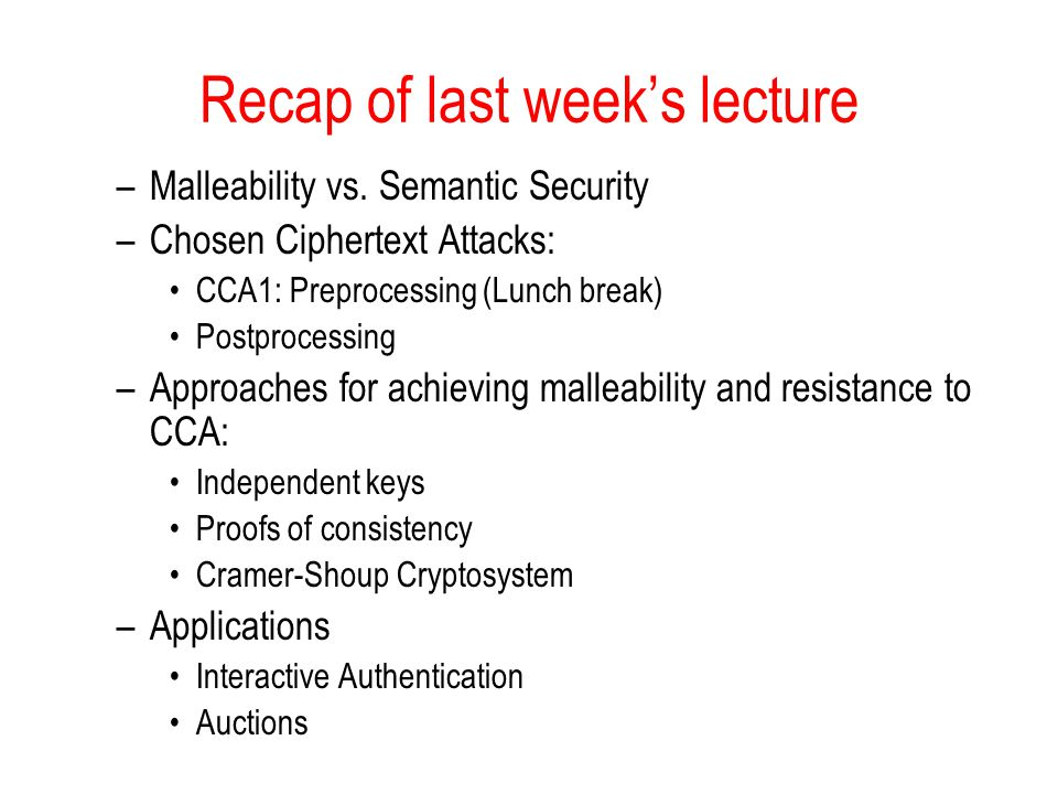 Recap of last week's lecture –Malleability vs.
