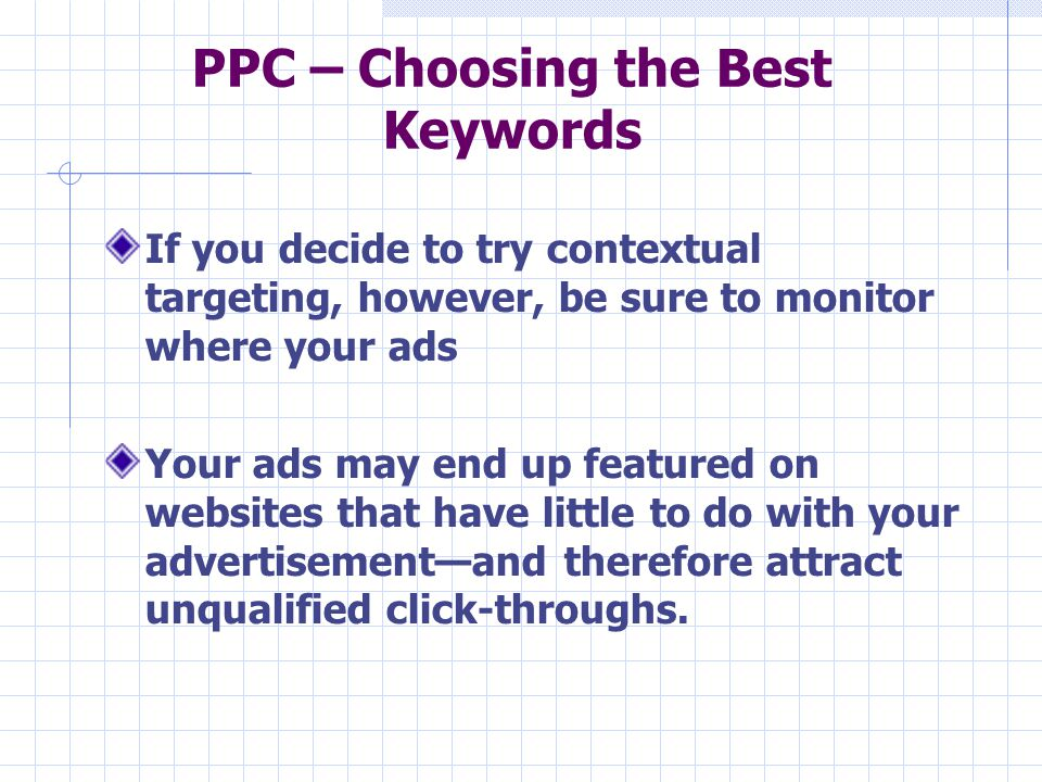 PPC – Choosing the Best Keywords If you decide to try contextual targeting, however, be sure to monitor where your ads Your ads may end up featured on