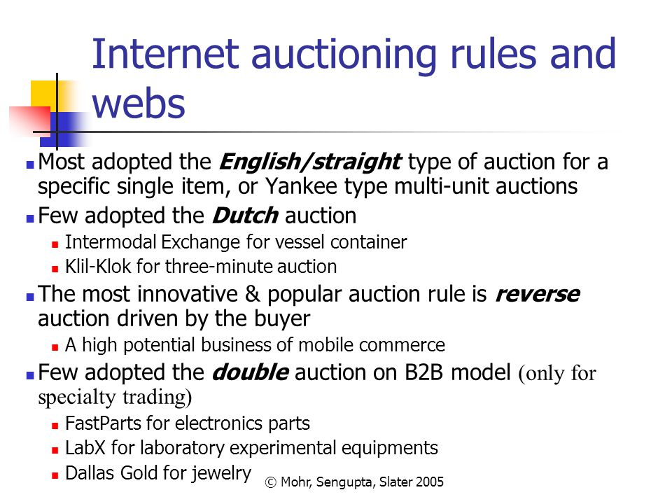© Mohr, Sengupta, Slater 2005 Internet auctioning rules and webs Most adopted the English/straight type of auction for a specific single item, or Yank