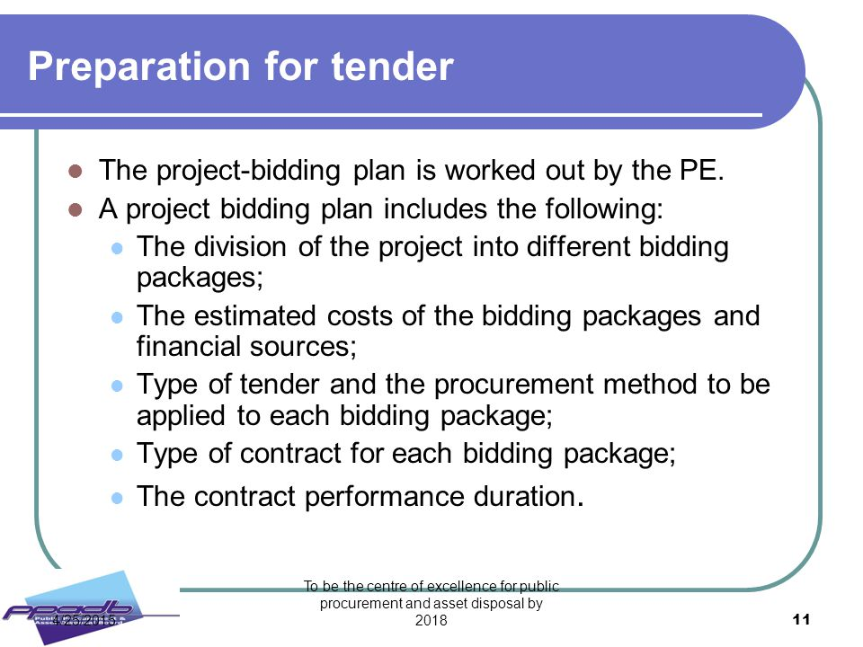 To be the centre of excellence for public procurement and asset disposal by 2018 11 Preparation for tender The project-bidding plan is worked out by t
