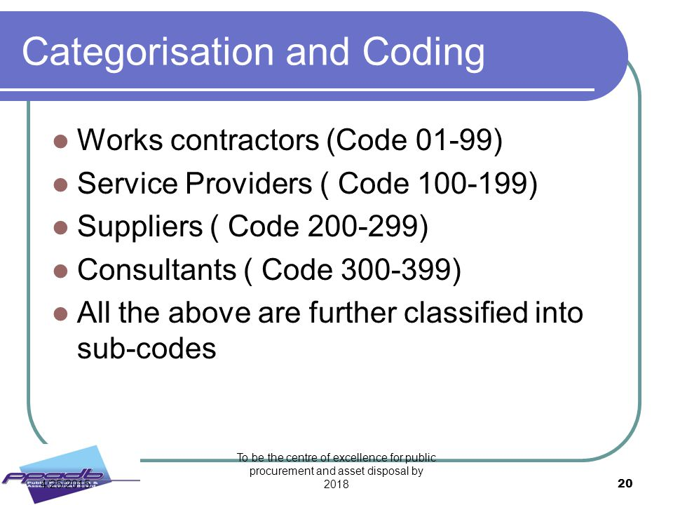 Categorisation and Coding Works contractors (Code 01-99) Service Providers ( Code 100-199) Suppliers ( Code 200-299) Consultants ( Code 300-399) All t