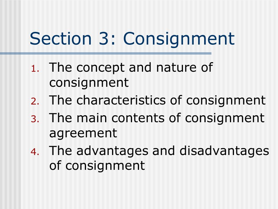 Section 3: Consignment 1. The concept and nature of consignment 2.