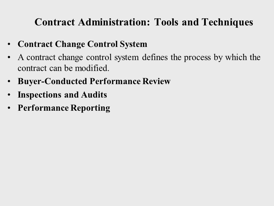 Contract Administration: Tools and Techniques Contract Change Control System A contract change control system defines the process by which the contrac