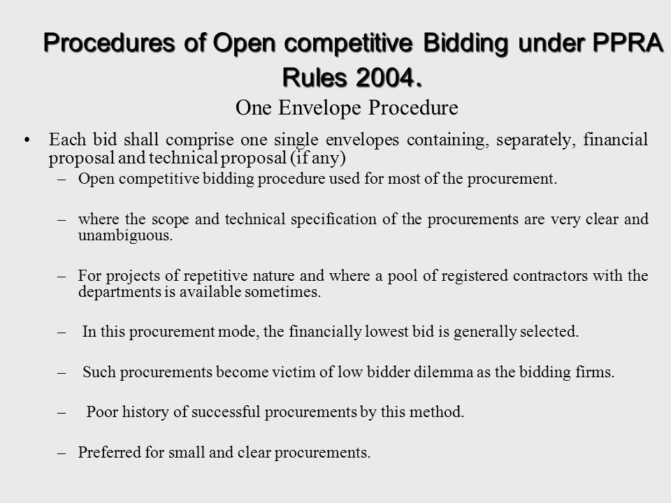 One Envelope Procedure Each bid shall comprise one single envelopes containing, separately, financial proposal and technical proposal (if any) –Open c