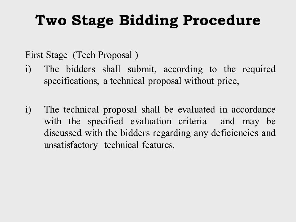 Two Stage Bidding Procedure First Stage (Tech Proposal ) i)The bidders shall submit, according to the required specifications, a technical proposal wi