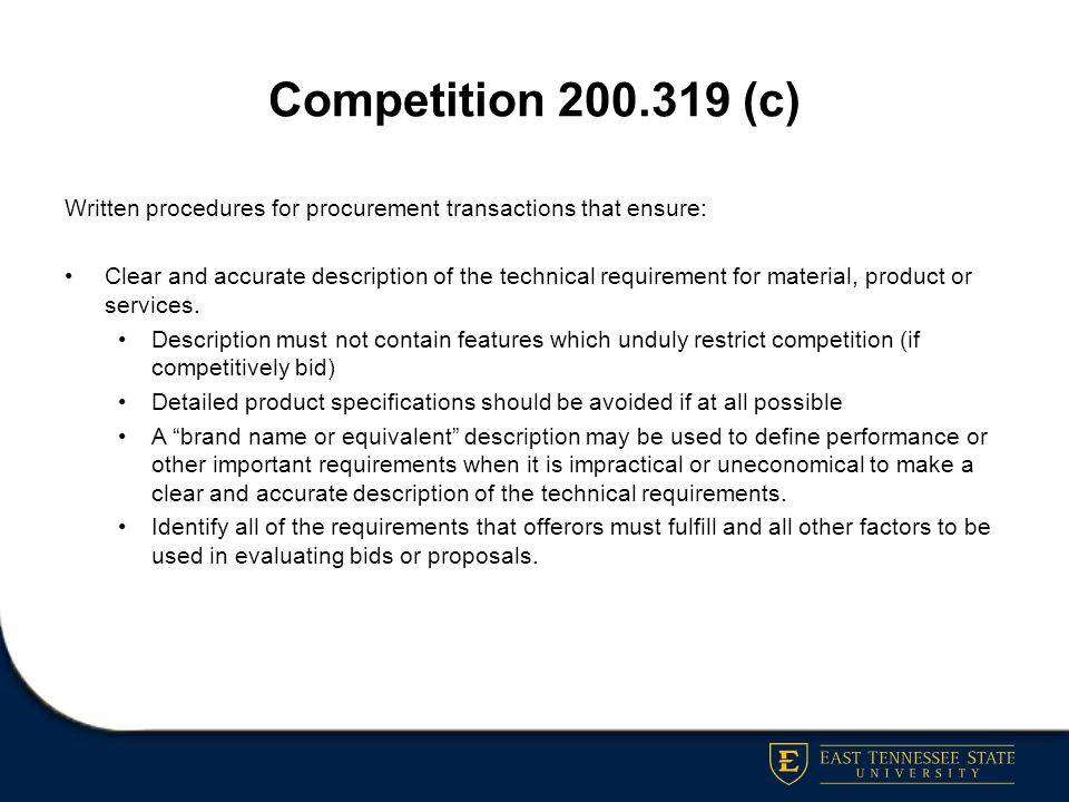 Competition 200.319 (c) Written procedures for procurement transactions that ensure: Clear and accurate description of the technical requirement for m