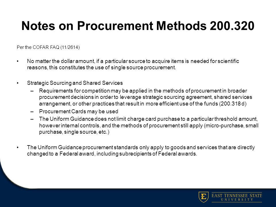 Notes on Procurement Methods 200.320 Per the COFAR FAQ (11/2614) No matter the dollar amount, if a particular source to acquire items is needed for sc