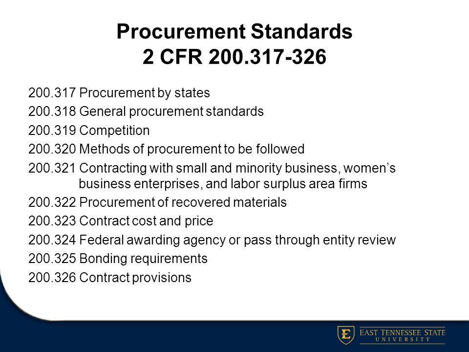 Procurement Standards 2 CFR 200.317-326 200.317 Procurement by states 200.318 General procurement standards 200.319 Competition 200.320 Methods of pro