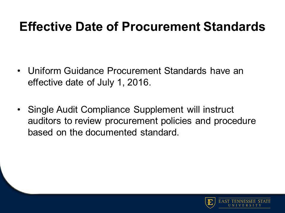 Effective Date of Procurement Standards Uniform Guidance Procurement Standards have an effective date of July 1, 2016. Single Audit Compliance Supplem