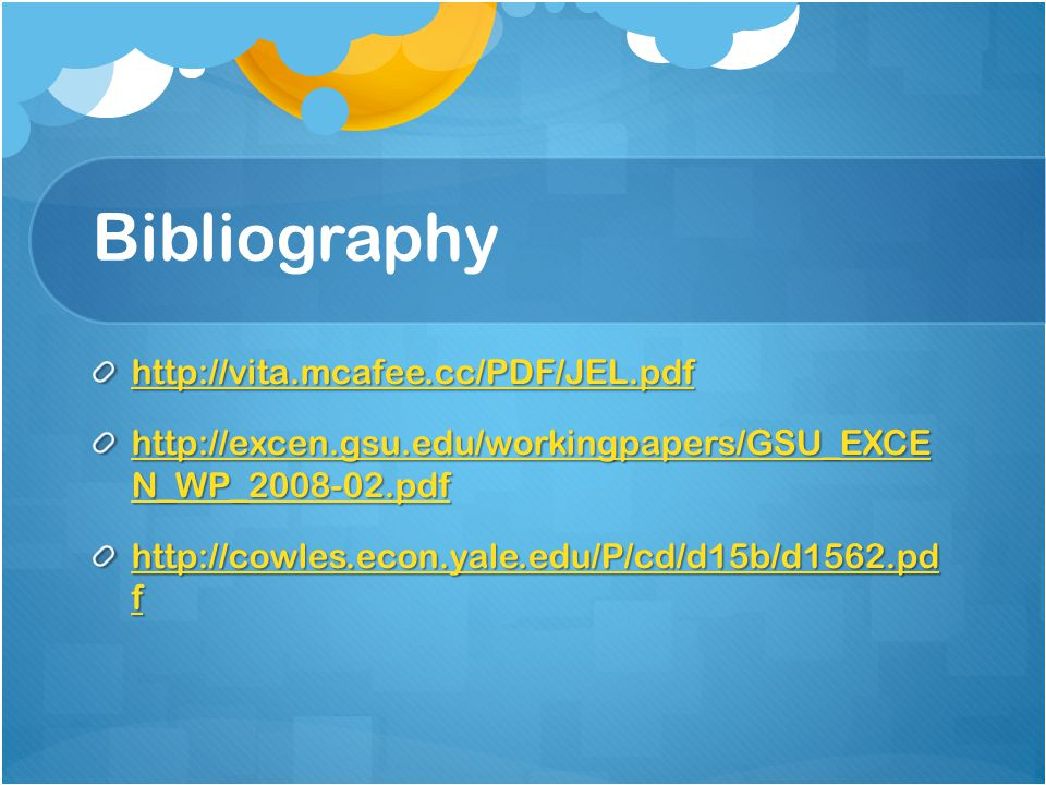 Bibliography http://vita.mcafee.cc/PDF/JEL.pdf http://excen.gsu.edu/workingpapers/GSU_EXCE N_WP_2008-02.pdf http://excen.gsu.edu/workingpapers/GSU_EXCE N_WP_2008-02.pdf http://cowles.econ.yale.edu/P/cd/d15b/d1562.pd f http://cowles.econ.yale.edu/P/cd/d15b/d1562.pd f
