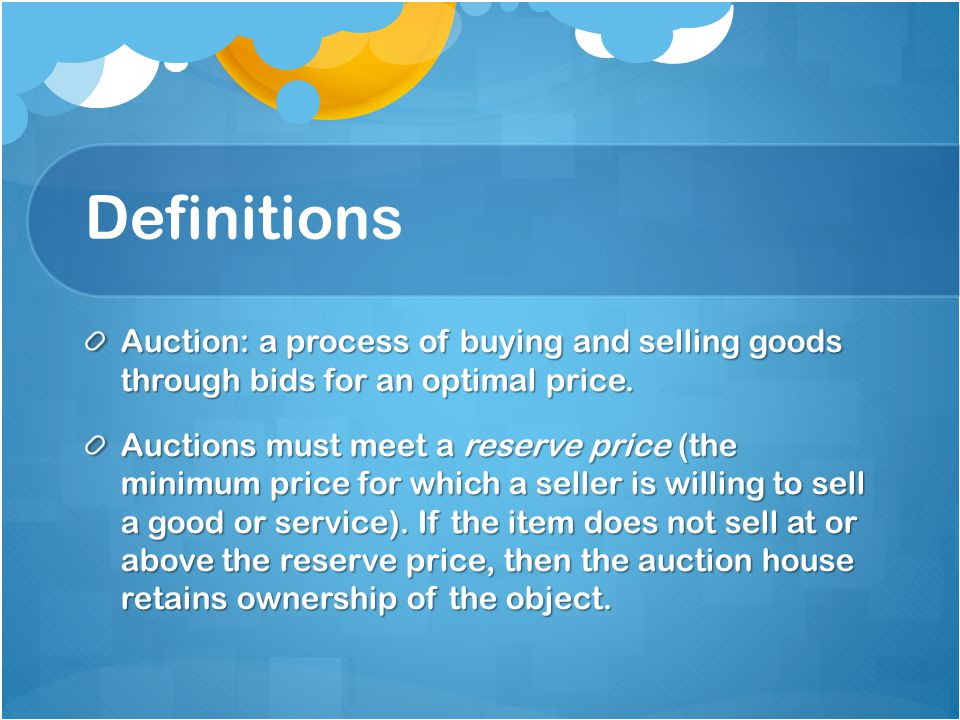 Definitions Auction: a process of buying and selling goods through bids for an optimal price.