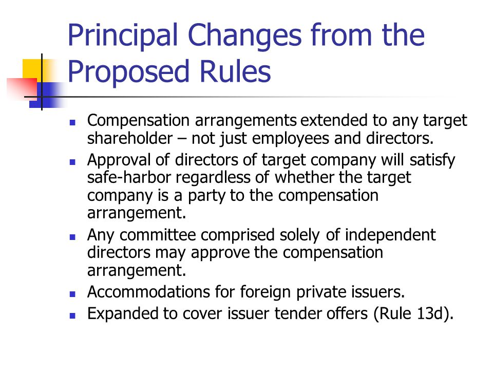 Principal Changes from the Proposed Rules Compensation arrangements extended to any target shareholder – not just employees and directors.