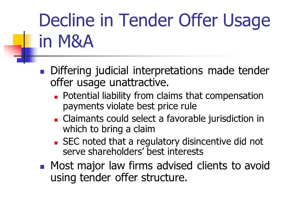 Decline in Tender Offer Usage in M&A Differing judicial interpretations made tender offer usage unattractive. Potential liability from claims that com