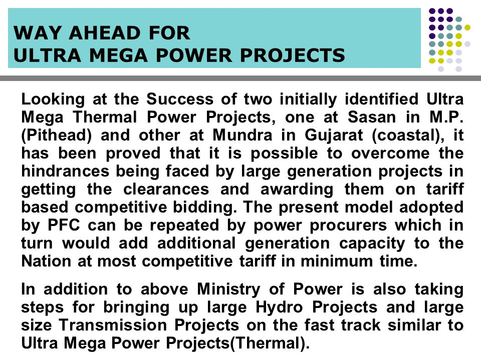 Looking at the Success of two initially identified Ultra Mega Thermal Power Projects, one at Sasan in M.P. (Pithead) and other at Mundra in Gujarat (c