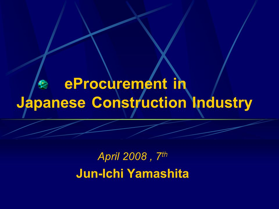 eProcurement in Japanese Construction Industry April 2008, 7 th Jun-Ichi Yamashita