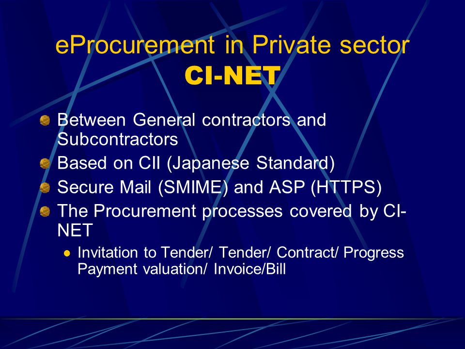 eProcurement in Private sector CI-NET Between General contractors and Subcontractors Based on CII (Japanese Standard) Secure Mail (SMIME) and ASP (HTT