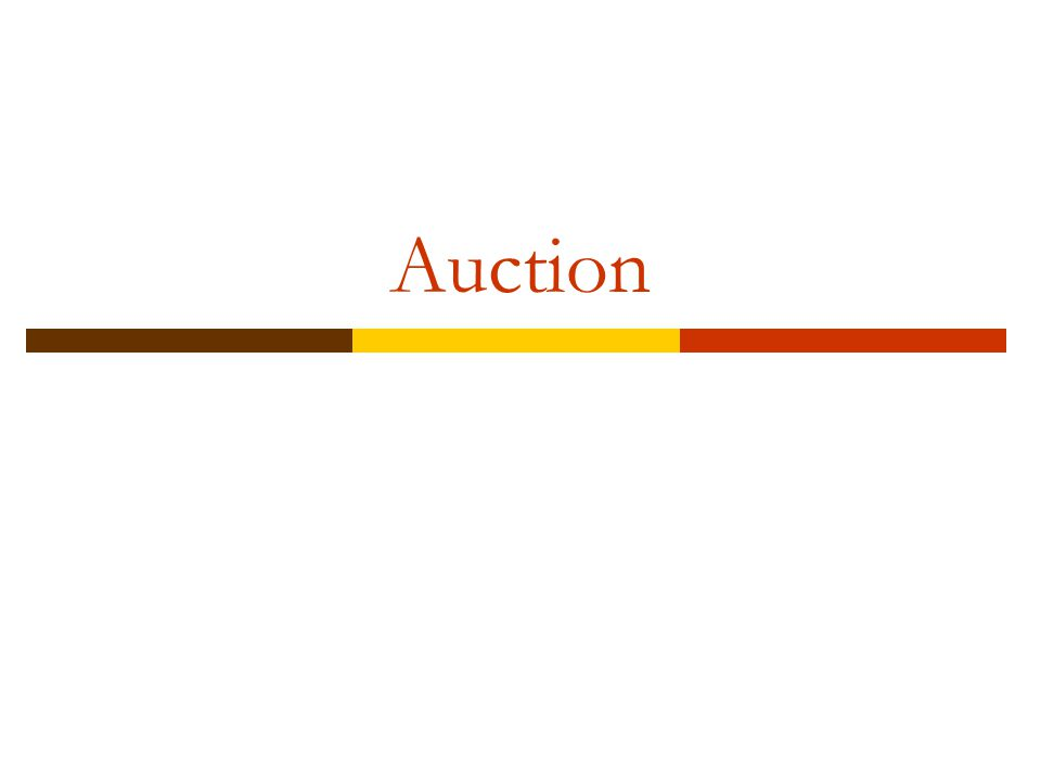 Types of Auction  Open outcry English (ascending) auction Dutch (descending) auction  Sealed bid First-price Second-price (Vickrey)  Equivalence in these auctions.