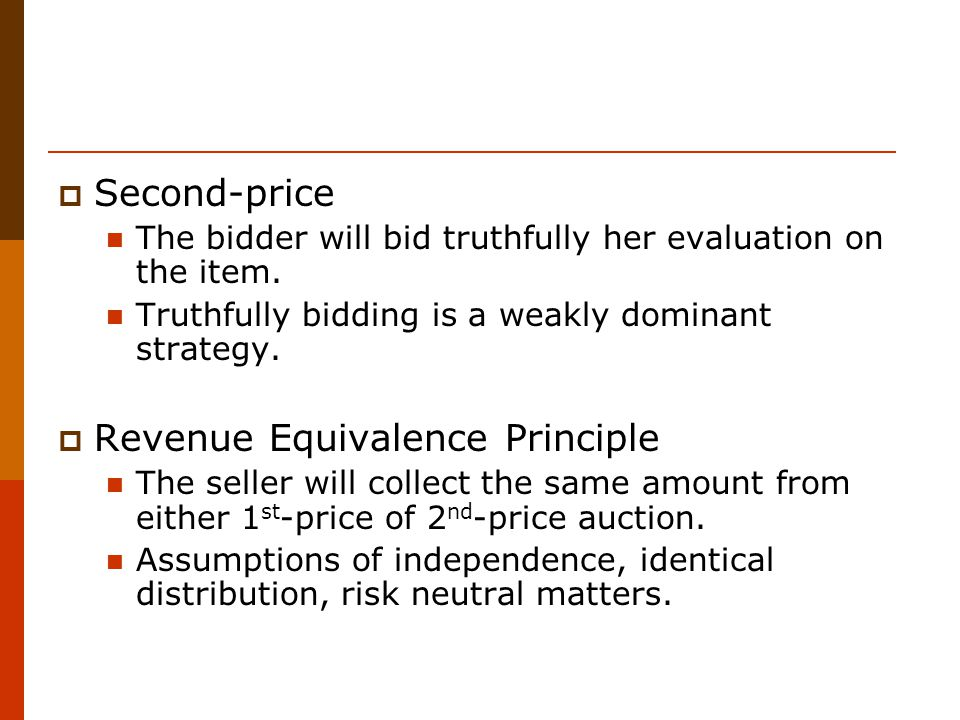  Second-price The bidder will bid truthfully her evaluation on the item.