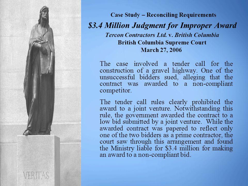 Case Study – Reconciling Requirements $3.4 Million Judgment for Improper Award Tercon Contractors Ltd. v. British Columbia British Columbia Supreme Co
