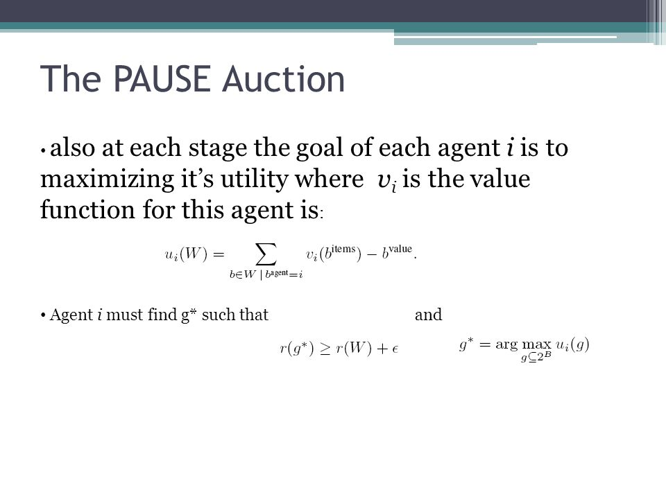 The PAUSE Auction also at each stage the goal of each agent i is to maximizing it's utility where v i is the value function for this agent is : Agent i must find g* such that and