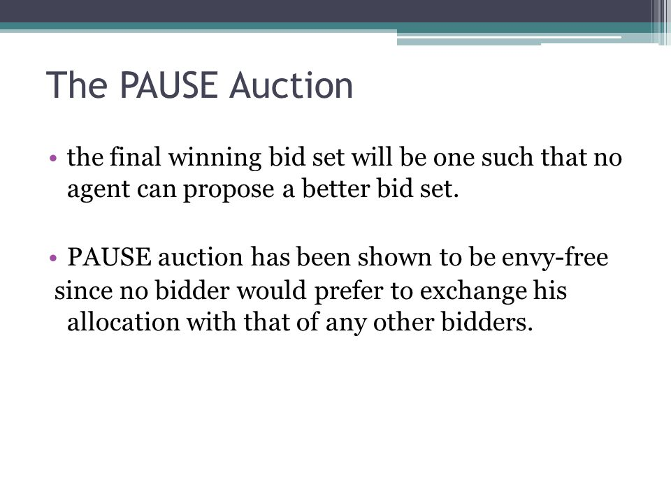 The PAUSE Auction the final winning bid set will be one such that no agent can propose a better bid set.