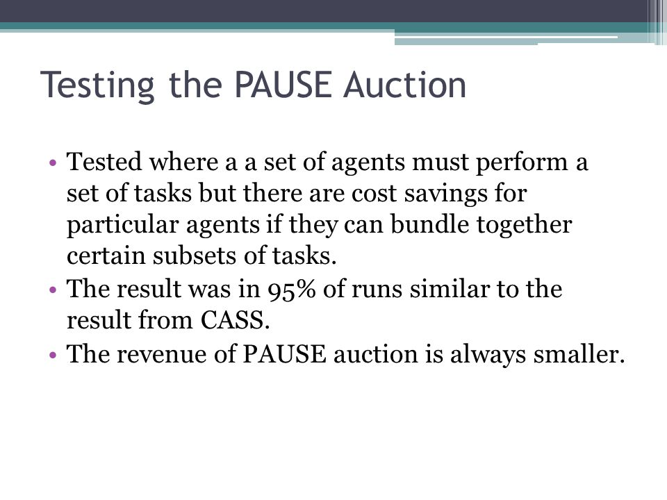 Testing the PAUSE Auction Tested where a a set of agents must perform a set of tasks but there are cost savings for particular agents if they can bundle together certain subsets of tasks.