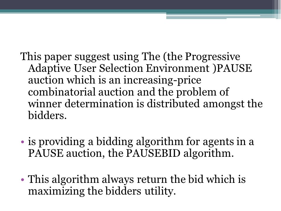 This paper suggest using The (the Progressive Adaptive User Selection Environment )PAUSE auction which is an increasing-price combinatorial auction and the problem of winner determination is distributed amongst the bidders.