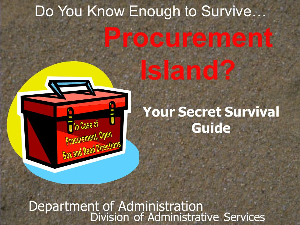 Topics we'll cover today The rules of Procurement Island How to get your stuff How to request stuff you can't get How to deal with bad stuff