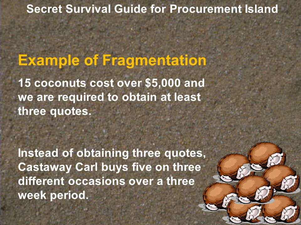 Castaway Carl has committed a procurement violation because he has purposely broken apart a larger procurement so that he could avoid the requirements of obtaining quotes.