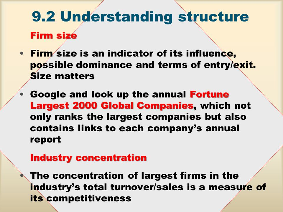 9.2 Understanding structure Firm size Firm size is an indicator of its influence, possible dominance and terms of entry/exit.