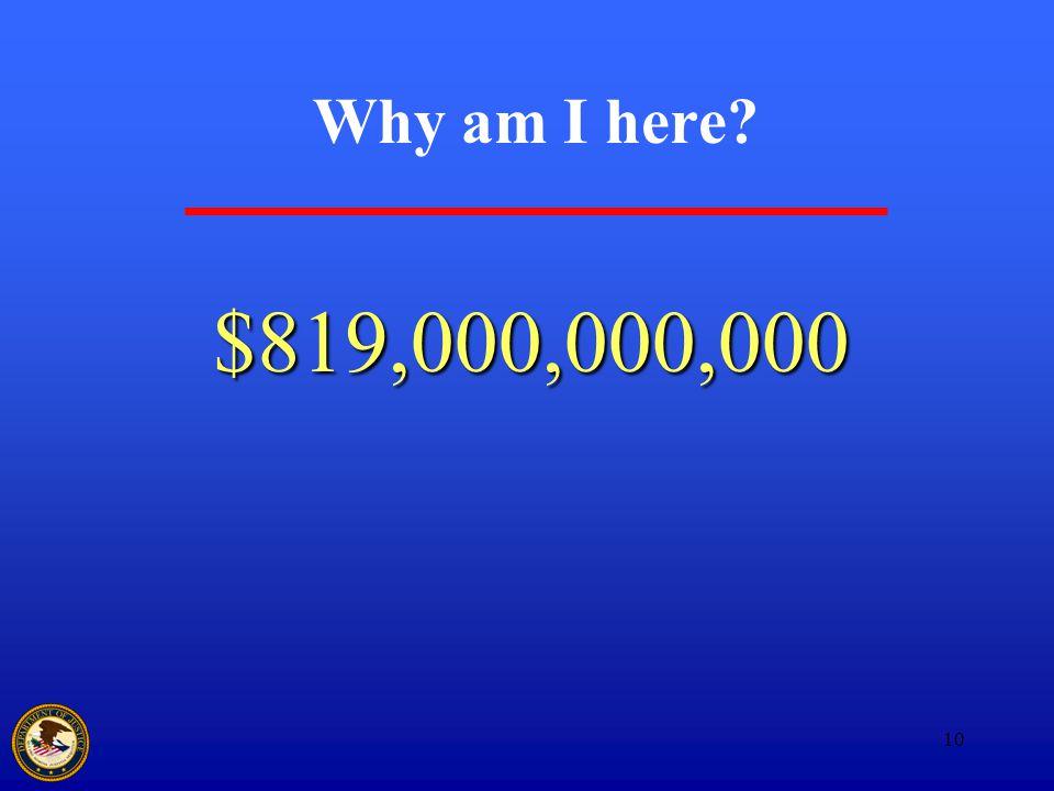 10 Why am I here? $819,000,000,000