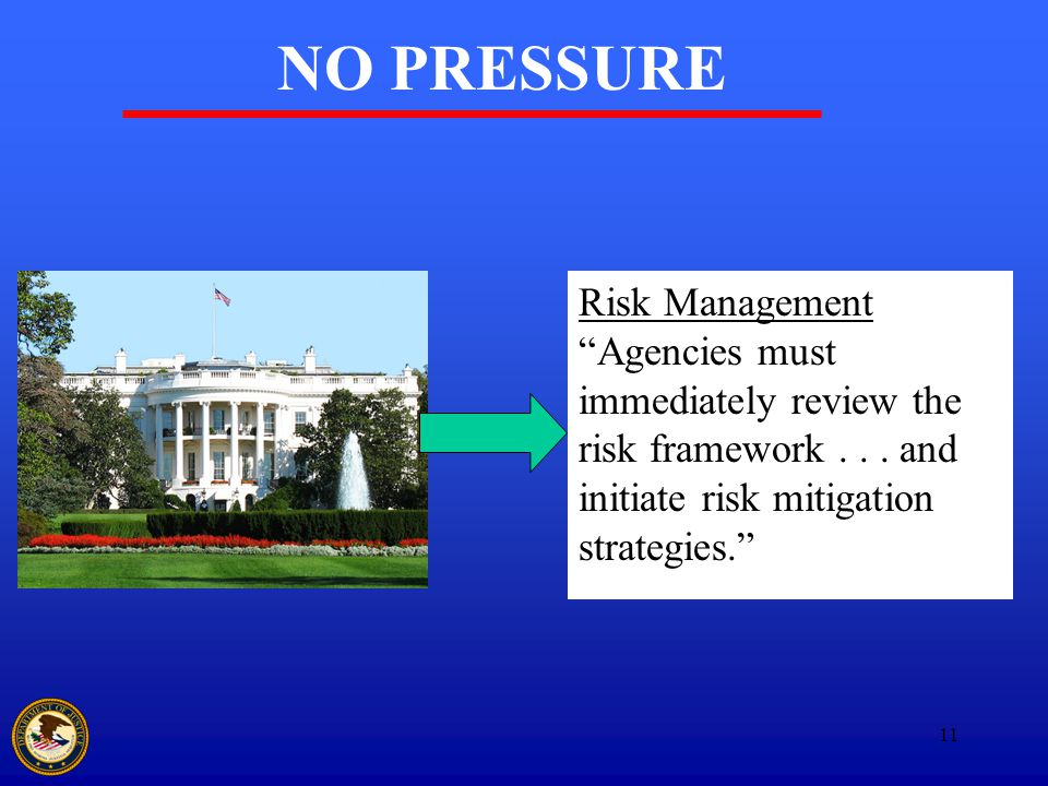 11 NO PRESSURE Risk Management Agencies must immediately review the risk framework...