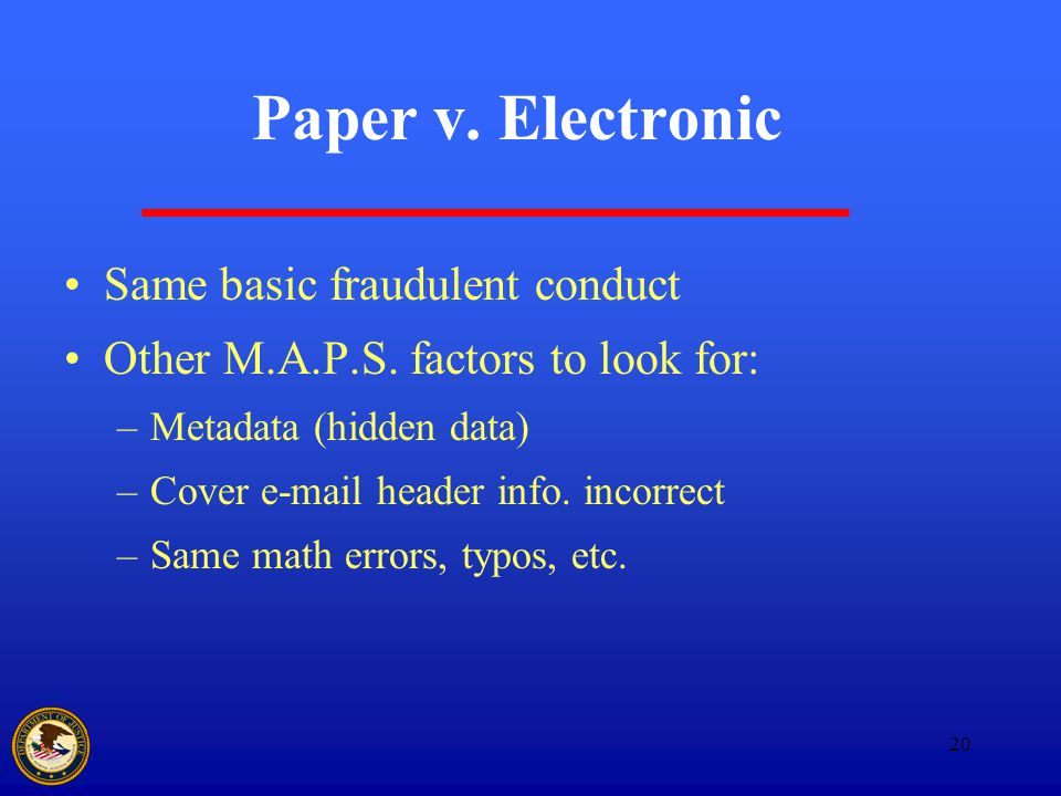 20 Paper v. Electronic Same basic fraudulent conduct Other M.A.P.S.