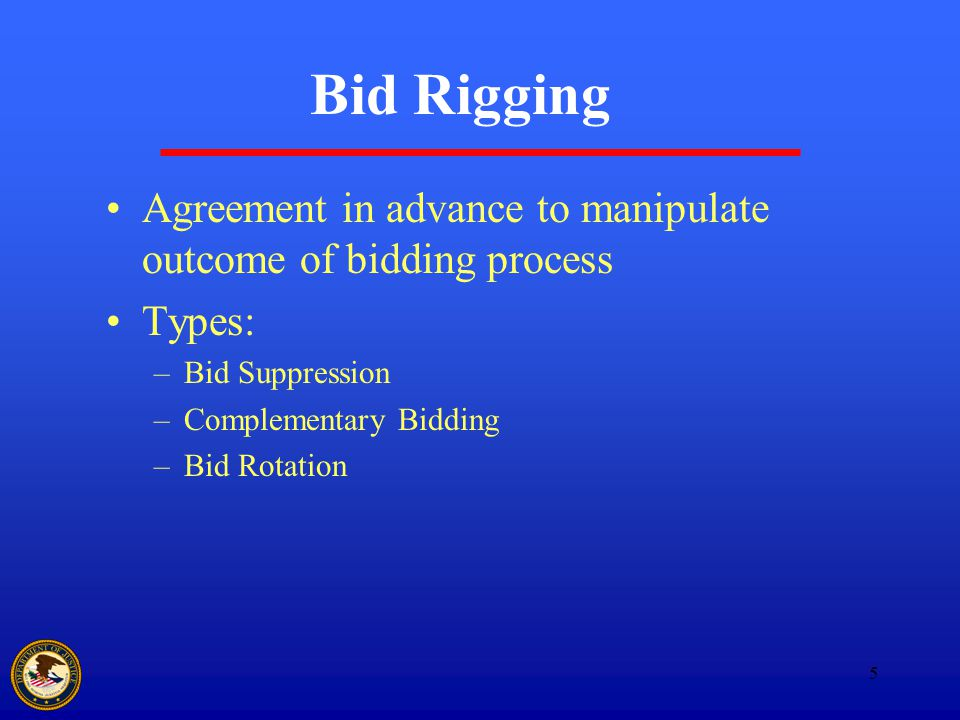 5 Bid Rigging Agreement in advance to manipulate outcome of bidding process Types: –Bid Suppression –Complementary Bidding –Bid Rotation