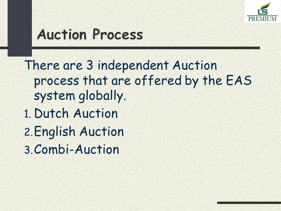 Auction Process There are 3 independent Auction process that are offered by the EAS system globally.