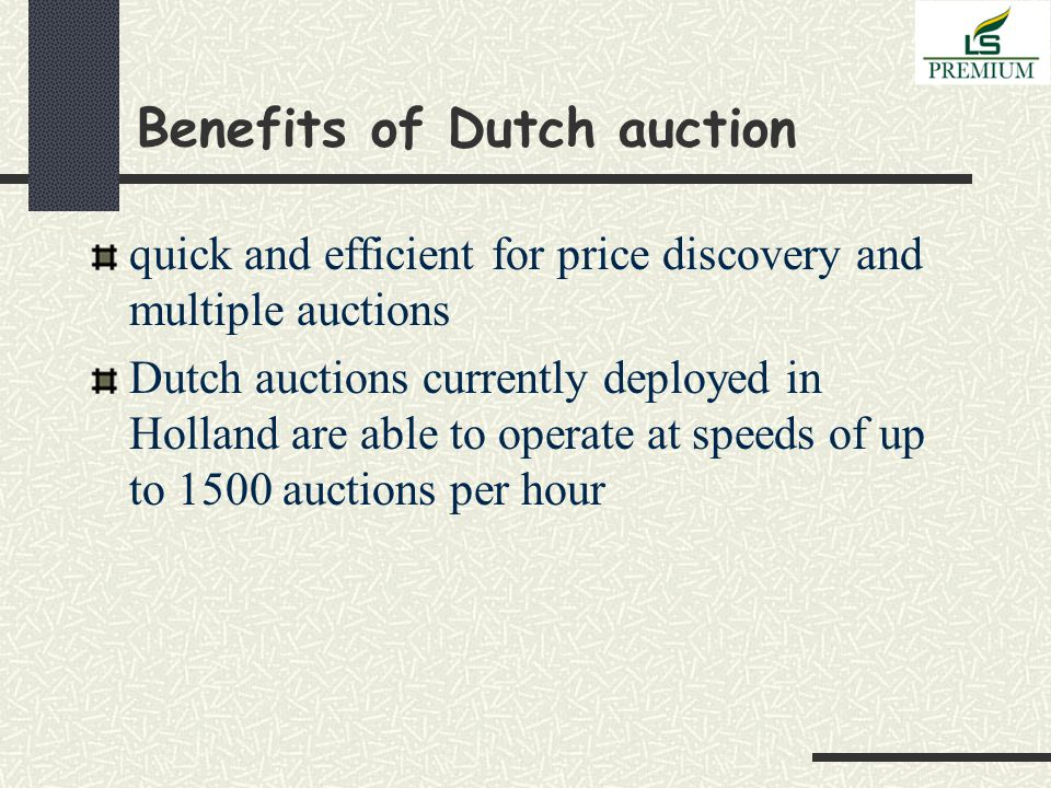 Benefits of Dutch auction quick and efficient for price discovery and multiple auctions Dutch auctions currently deployed in Holland are able to operate at speeds of up to 1500 auctions per hour