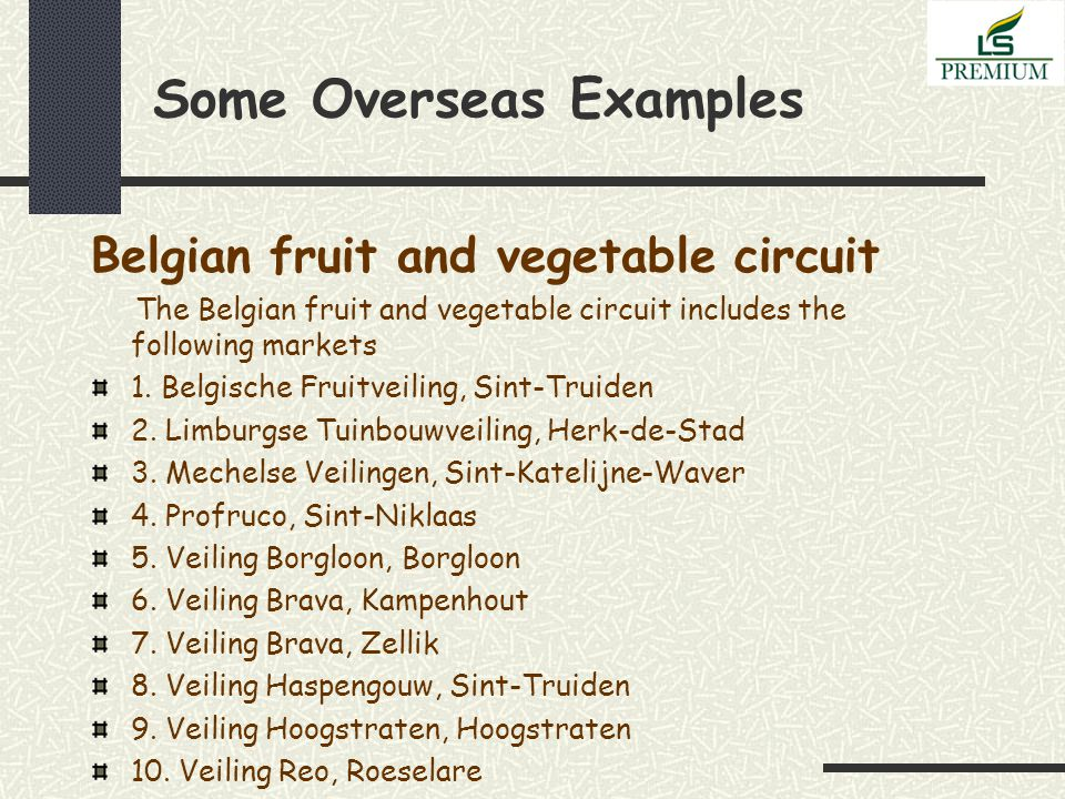Some Overseas Examples Belgian fruit and vegetable circuit The Belgian fruit and vegetable circuit includes the following markets 1.