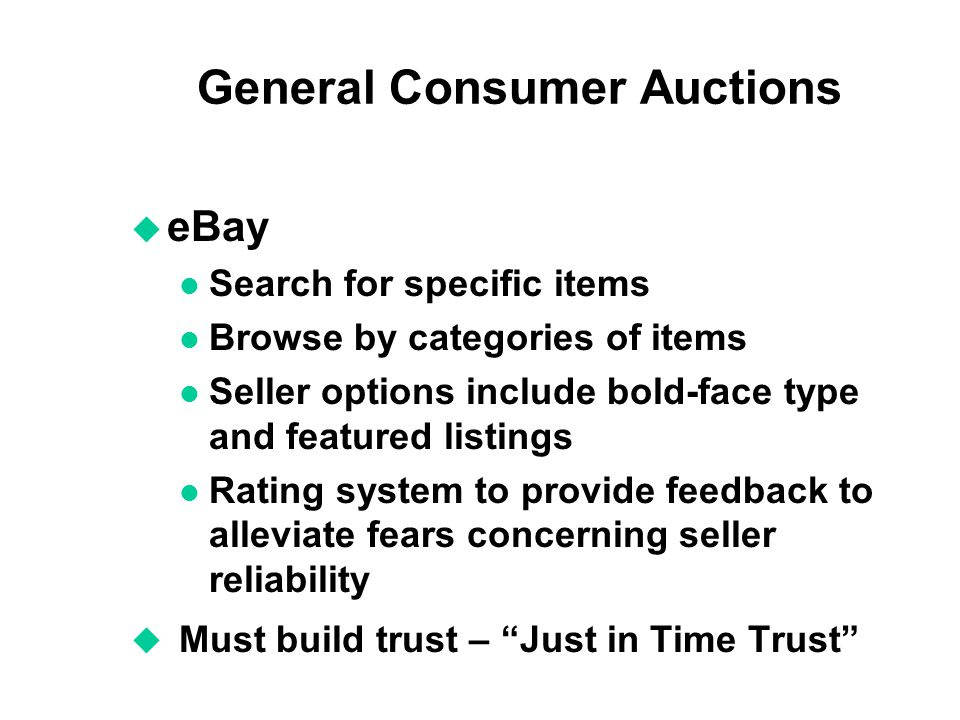 General Consumer Auctions u eBay l Search for specific items l Browse by categories of items l Seller options include bold-face type and featured list