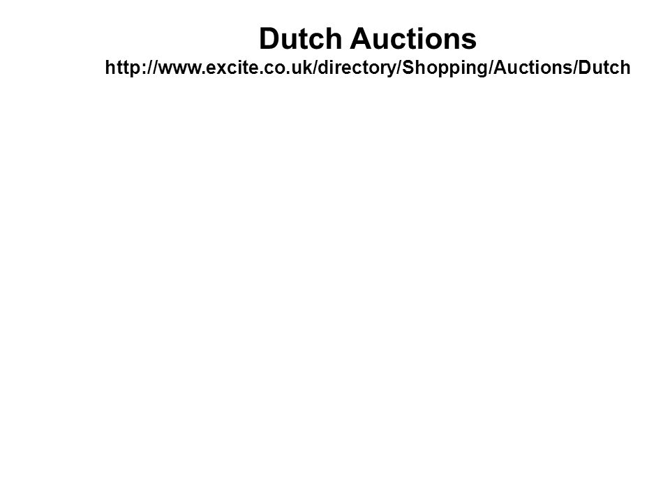 Dutch Auctions http://www.excite.co.uk/directory/Shopping/Auctions/Dutch