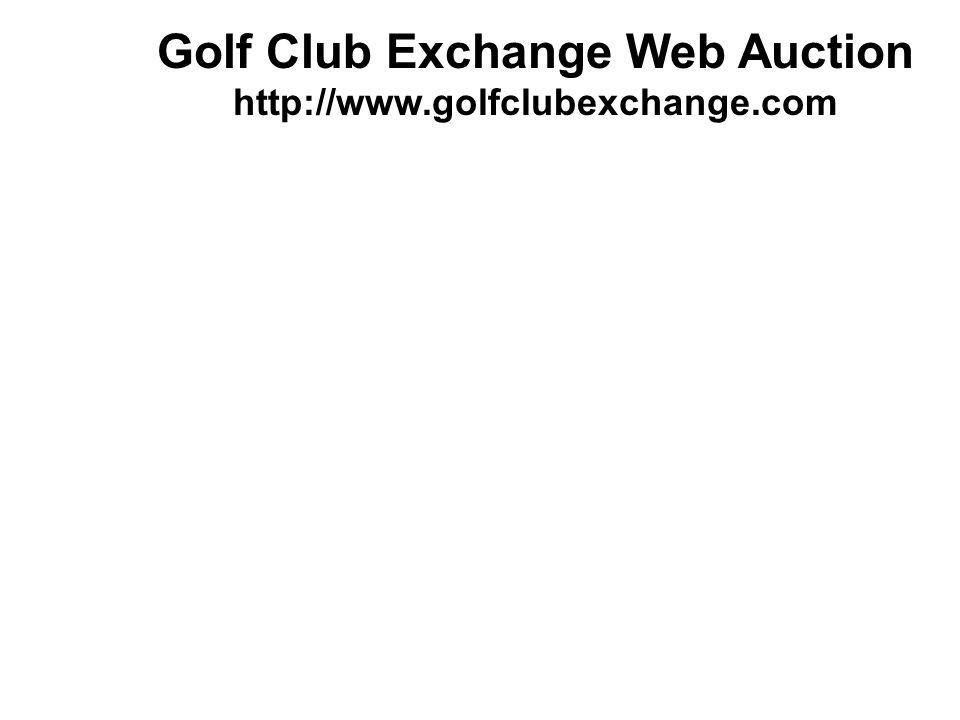 Golf Club Exchange Web Auction http://www.golfclubexchange.com