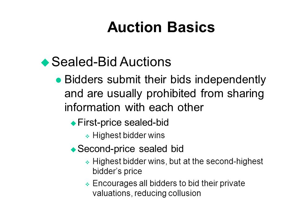 Auction Basics u Sealed-Bid Auctions l Bidders submit their bids independently and are usually prohibited from sharing information with each other u F
