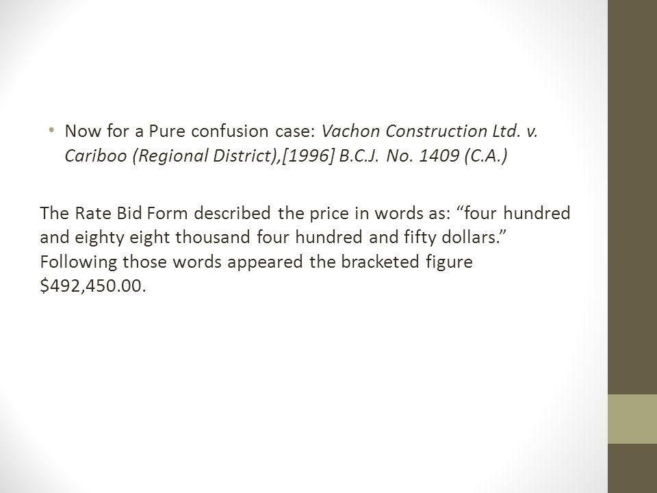 Now for a Pure confusion case: Vachon Construction Ltd. v. Cariboo (Regional District),[1996] B.C.J. No. 1409 (C.A.) The Rate Bid Form described the p