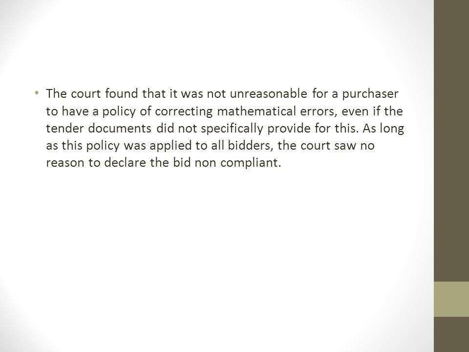 The court found that it was not unreasonable for a purchaser to have a policy of correcting mathematical errors, even if the tender documents did not specifically provide for this.