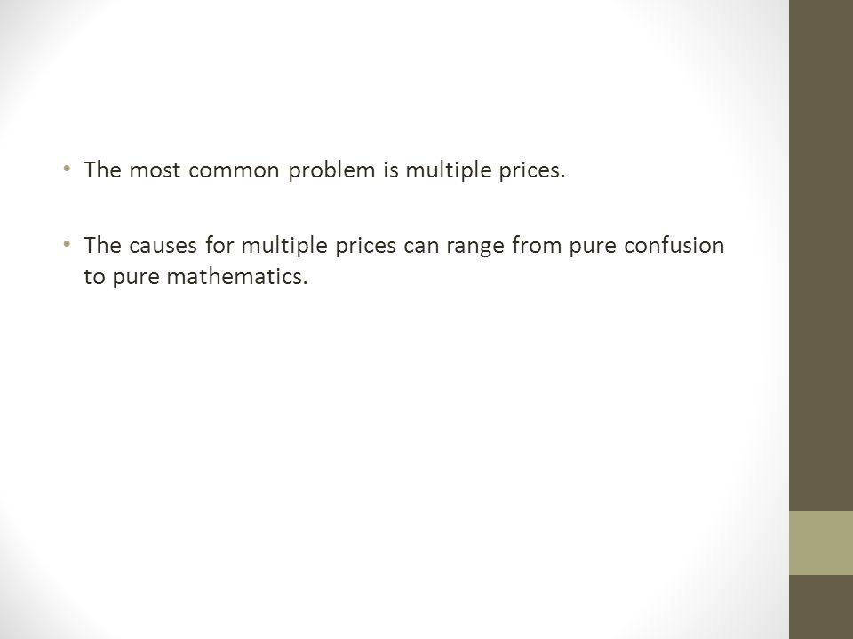 The most common problem is multiple prices.