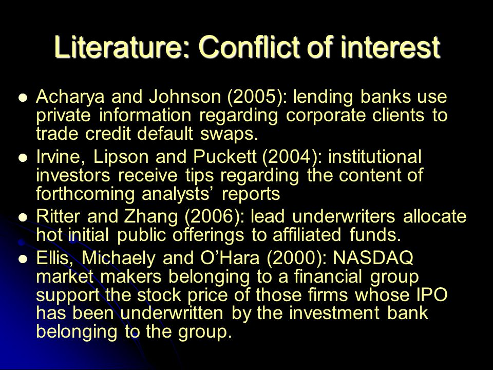 Literature: Conflict of interest Acharya and Johnson (2005): lending banks use private information regarding corporate clients to trade credit default swaps.